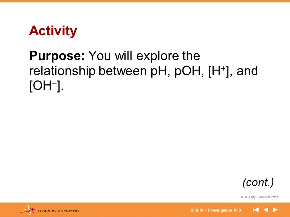 Activity Purpose: You will explore the relationship between pH, pOH, [H+], and [OH–].